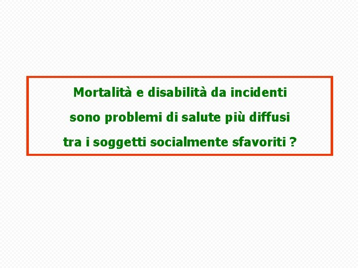 Mortalità e disabilità da incidenti sono problemi di salute più diffusi tra i soggetti