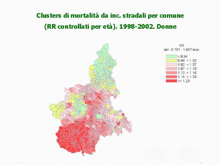 Clusters di mortalità da inc. stradali per comune (RR controllati per età). 1998 -2002.