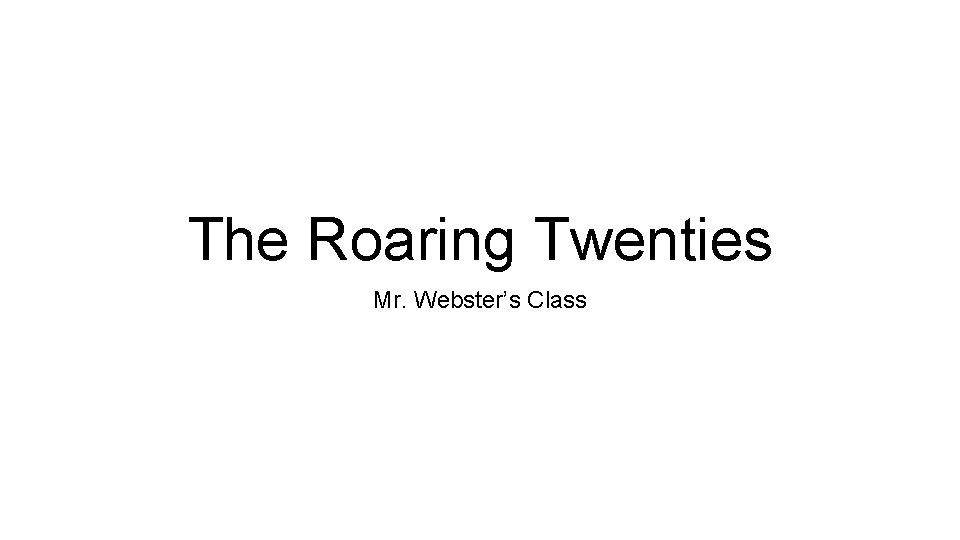 The Roaring Twenties Mr. Webster's Class