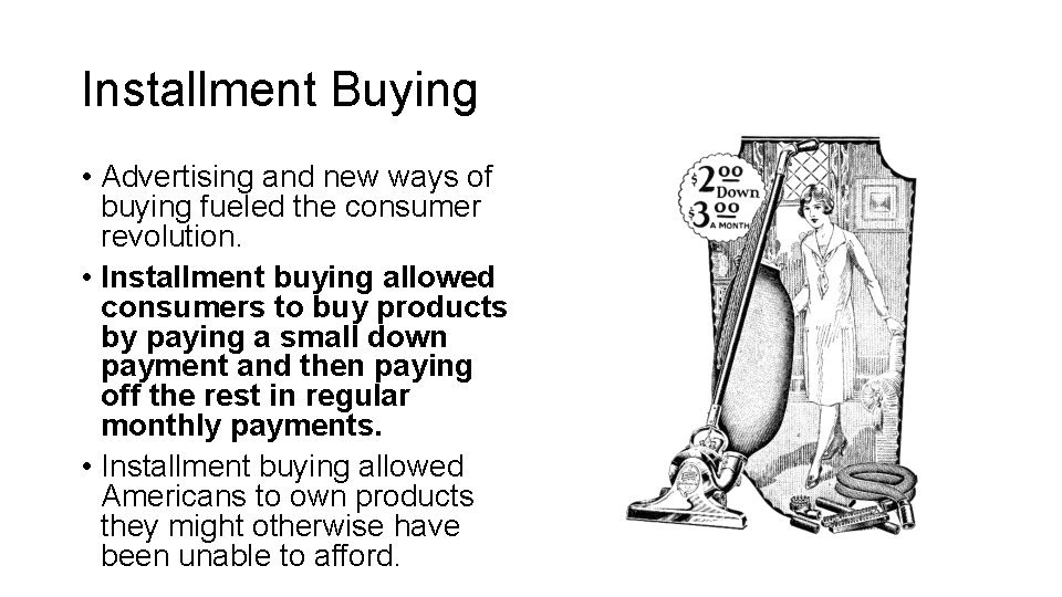 Installment Buying • Advertising and new ways of buying fueled the consumer revolution. •