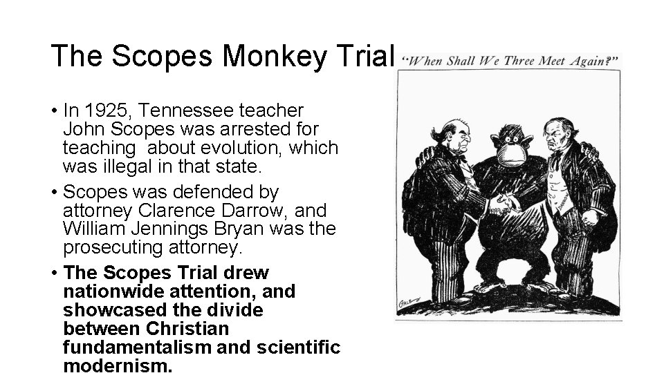 The Scopes Monkey Trial • In 1925, Tennessee teacher John Scopes was arrested for