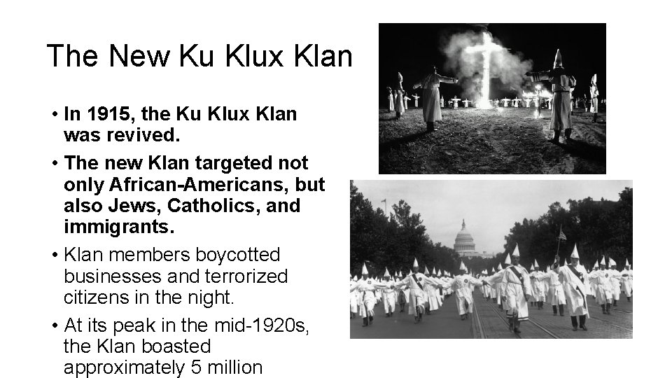 The New Ku Klux Klan • In 1915, the Ku Klux Klan was revived.