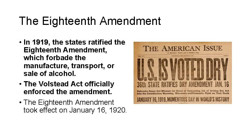 The Eighteenth Amendment • In 1919, the states ratified the Eighteenth Amendment, which forbade