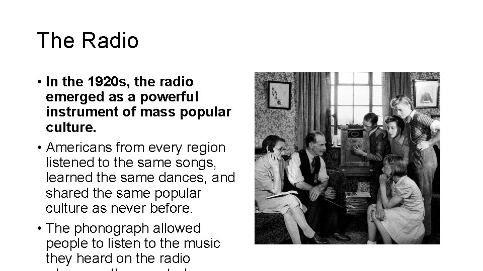 The Radio • In the 1920 s, the radio emerged as a powerful instrument
