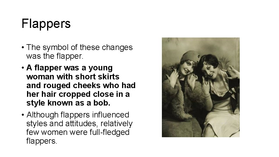 Flappers • The symbol of these changes was the flapper. • A flapper was