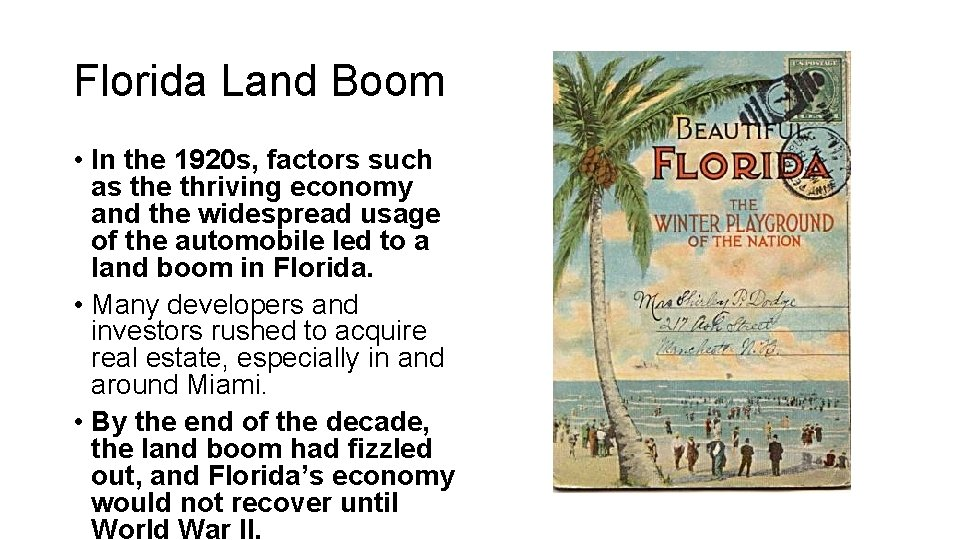 Florida Land Boom • In the 1920 s, factors such as the thriving economy