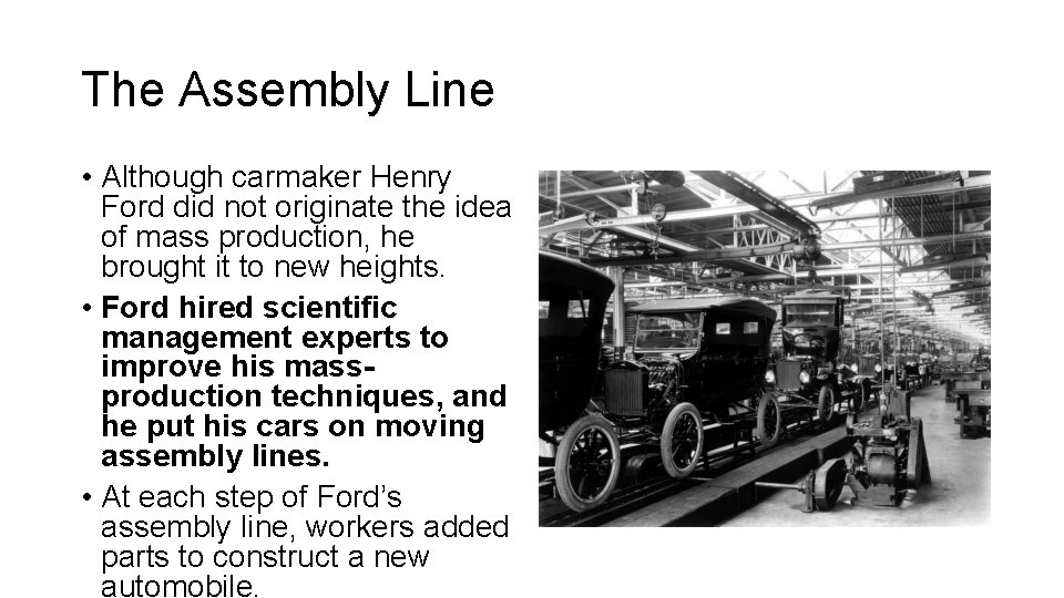 The Assembly Line • Although carmaker Henry Ford did not originate the idea of