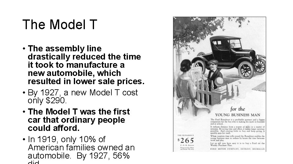 The Model T • The assembly line drastically reduced the time it took to