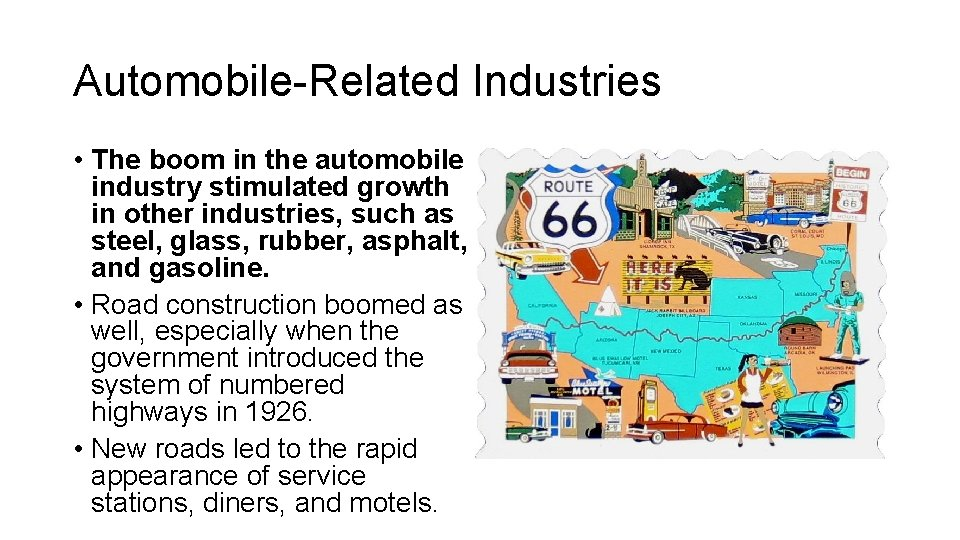 Automobile-Related Industries • The boom in the automobile industry stimulated growth in other industries,