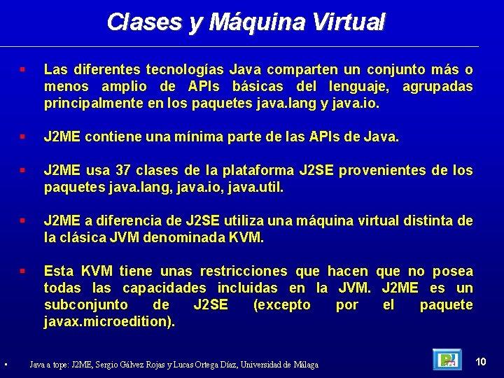 Clases y Máquina Virtual • Las diferentes tecnologías Java comparten un conjunto más o