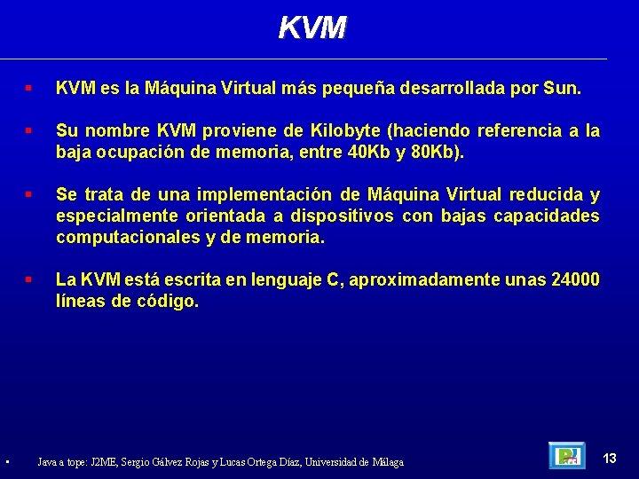 KVM • KVM es la Máquina Virtual más pequeña desarrollada por Sun. Su nombre