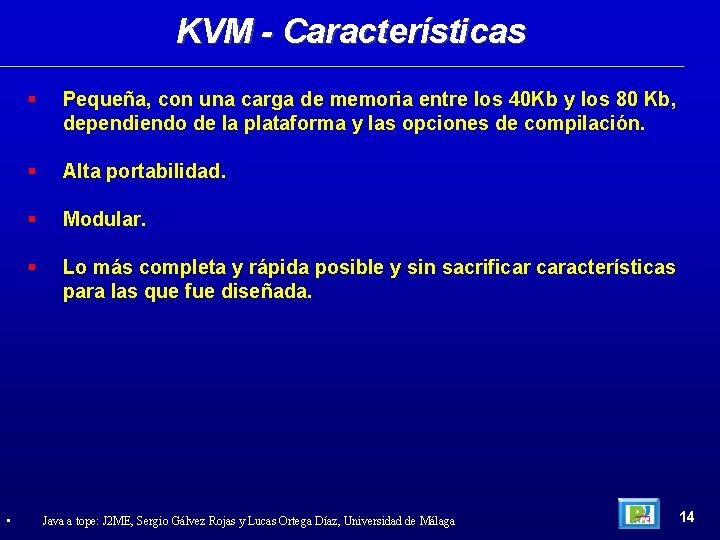 KVM - Características • Pequeña, con una carga de memoria entre los 40 Kb