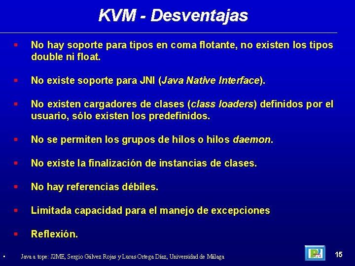 KVM - Desventajas • No hay soporte para tipos en coma flotante, no existen