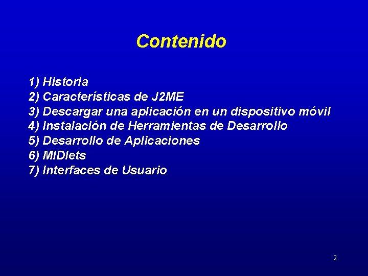 Contenido 1) Historia 2) Características de J 2 ME 3) Descargar una aplicación en
