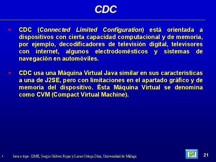 CDC • CDC (Connected Limited Configuration) está orientada a dispositivos con cierta capacidad computacional