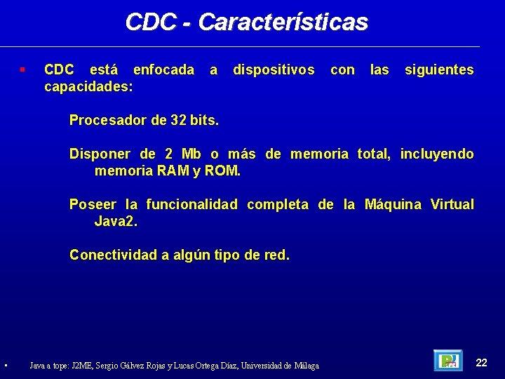 CDC - Características CDC está enfocada capacidades: a dispositivos con las siguientes Procesador de