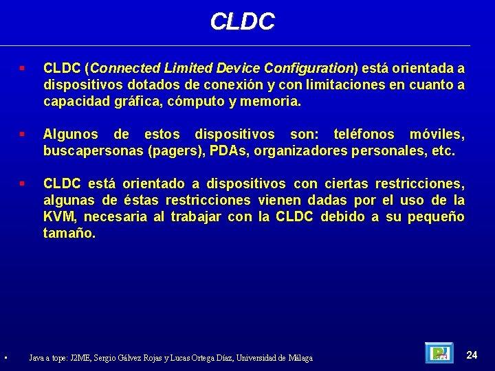CLDC • CLDC (Connected Limited Device Configuration) está orientada a dispositivos dotados de conexión