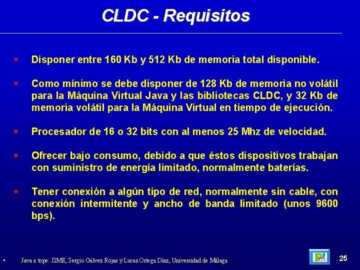 CLDC - Requisitos • Disponer entre 160 Kb y 512 Kb de memoria total