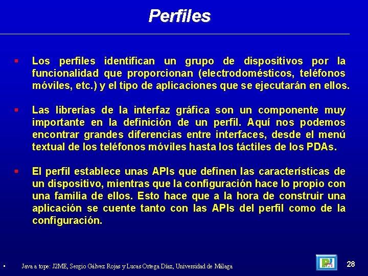 Perfiles • Los perfiles identifican un grupo de dispositivos por la funcionalidad que proporcionan