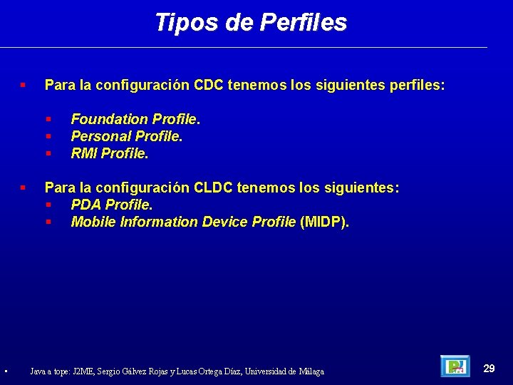 Tipos de Perfiles Para la configuración CDC tenemos los siguientes perfiles: • Foundation Profile.