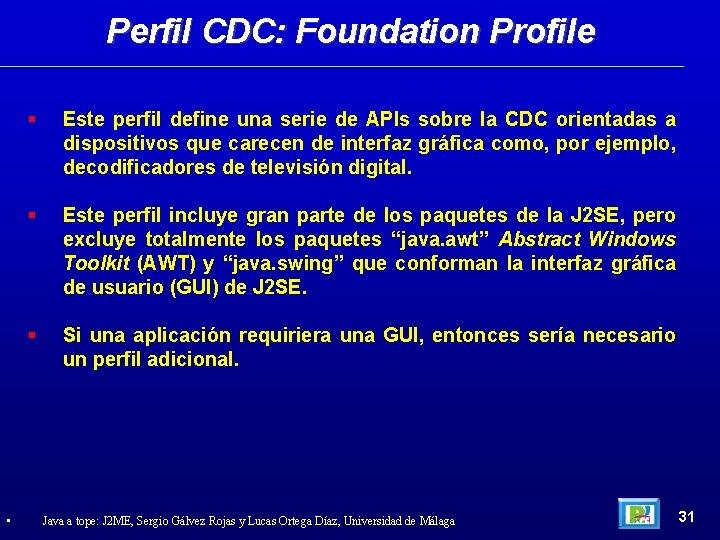 Perfil CDC: Foundation Profile • Este perfil define una serie de APIs sobre la