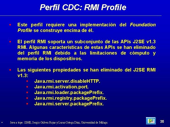 Perfil CDC: RMI Profile • Este perfil requiere una implementación del Foundation Profile se