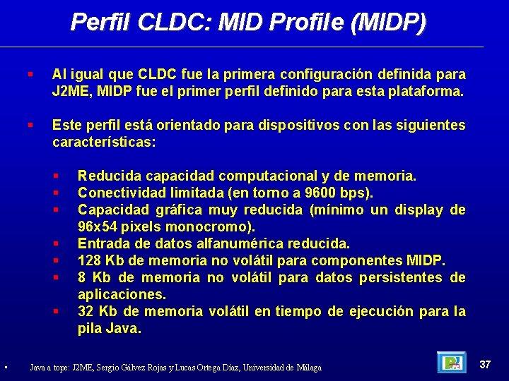 Perfil CLDC: MID Profile (MIDP) Al igual que CLDC fue la primera configuración definida