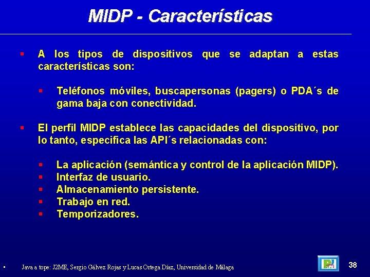 MIDP - Características A los tipos de dispositivos que se adaptan a estas características