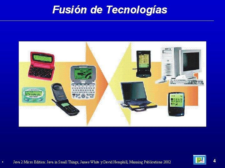 Fusión de Tecnologías • Java 2 Micro Edition: Java in Small Things, James White
