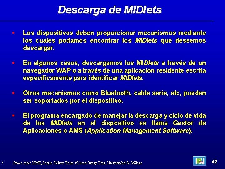 Descarga de MIDlets • Los dispositivos deben proporcionar mecanismos mediante los cuales podamos encontrar