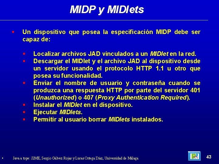 MIDP y MIDlets Un dispositivo que posea la especificación MIDP debe ser capaz de: