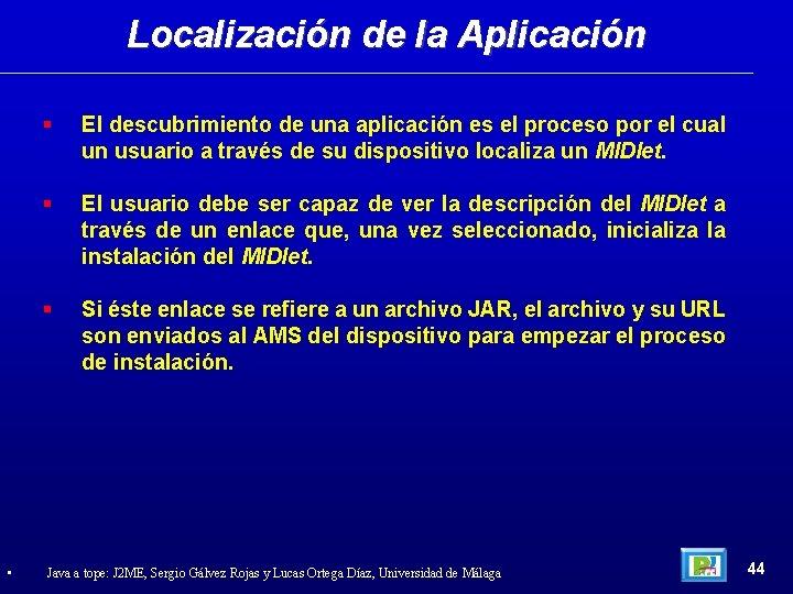 Localización de la Aplicación • El descubrimiento de una aplicación es el proceso por