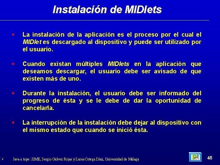 Instalación de MIDlets • La instalación de la aplicación es el proceso por el
