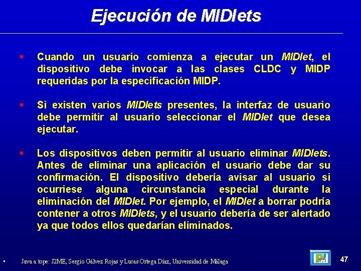 Ejecución de MIDlets • Cuando un usuario comienza a ejecutar un MIDlet, el dispositivo