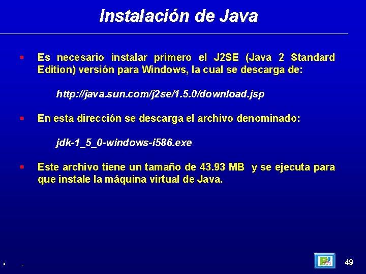 Instalación de Java Es necesario instalar primero el J 2 SE (Java 2 Standard