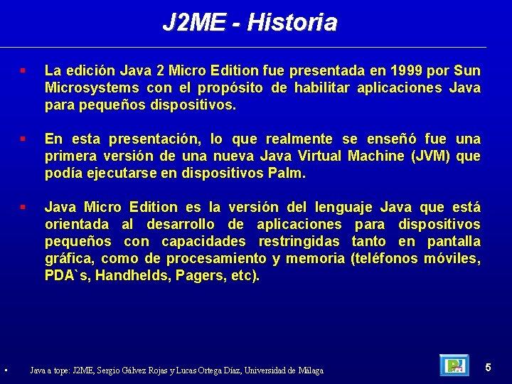 J 2 ME - Historia • La edición Java 2 Micro Edition fue presentada