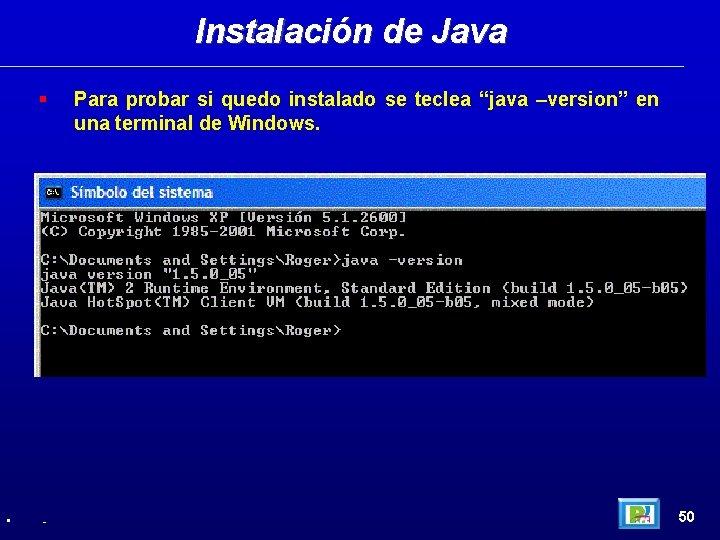 """Instalación de Java • - Para probar si quedo instalado se teclea """"java –version"""""""