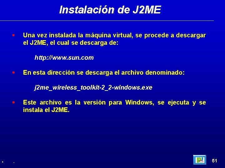 Instalación de J 2 ME Una vez instalada la máquina virtual, se procede a