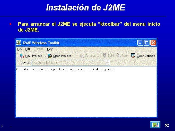 Instalación de J 2 ME • - Para arrancar el J 2 ME se
