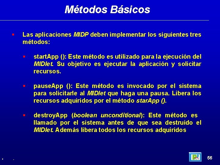 Métodos Básicos • - Las aplicaciones MIDP deben implementar los siguientes tres métodos: start.