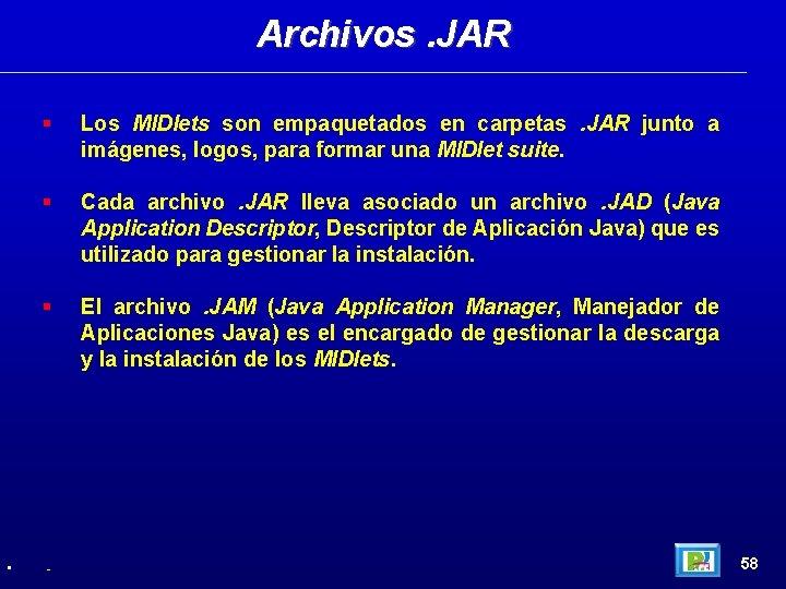 Archivos. JAR • Los MIDlets son empaquetados en carpetas. JAR junto a imágenes, logos,