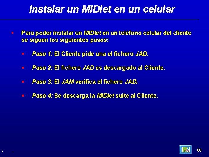 Instalar un MIDlet en un celular • - Para poder instalar un MIDlet en