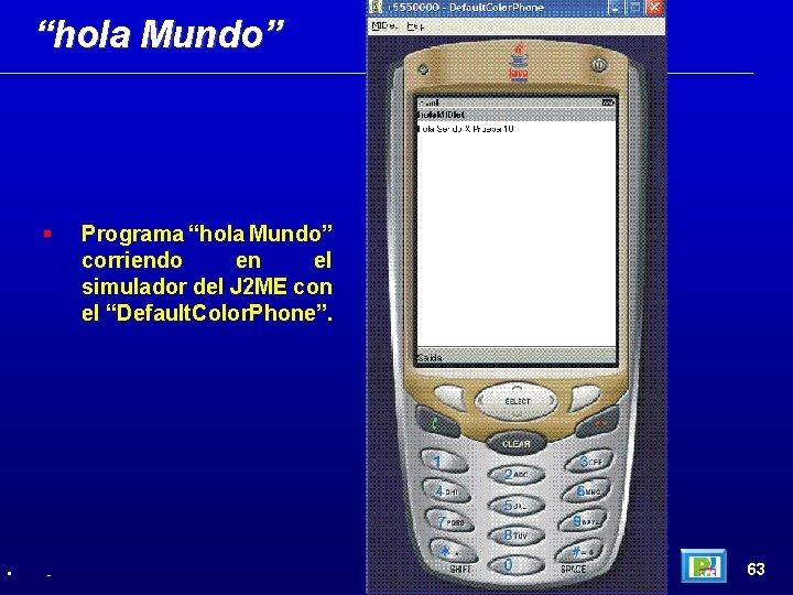 """""""hola Mundo"""" • - Programa """"hola Mundo"""" corriendo en el simulador del J 2"""