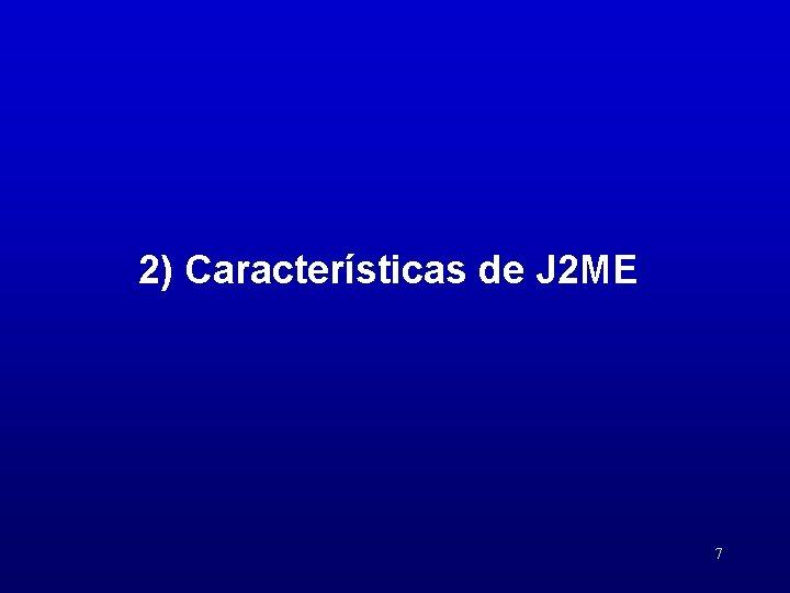 2) Características de J 2 ME 7