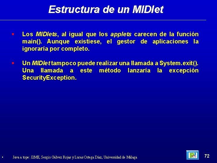 Estructura de un MIDlet • Los MIDlets, al igual que los applets carecen de