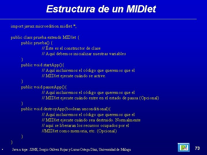 Estructura de un MIDlet import javax. microedition. midlet. *; public class prueba extends MIDlet