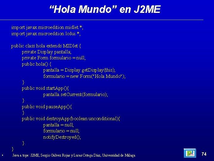 """""""Hola Mundo"""" en J 2 ME import javax. microedition. midlet. *; import javax. microedition."""