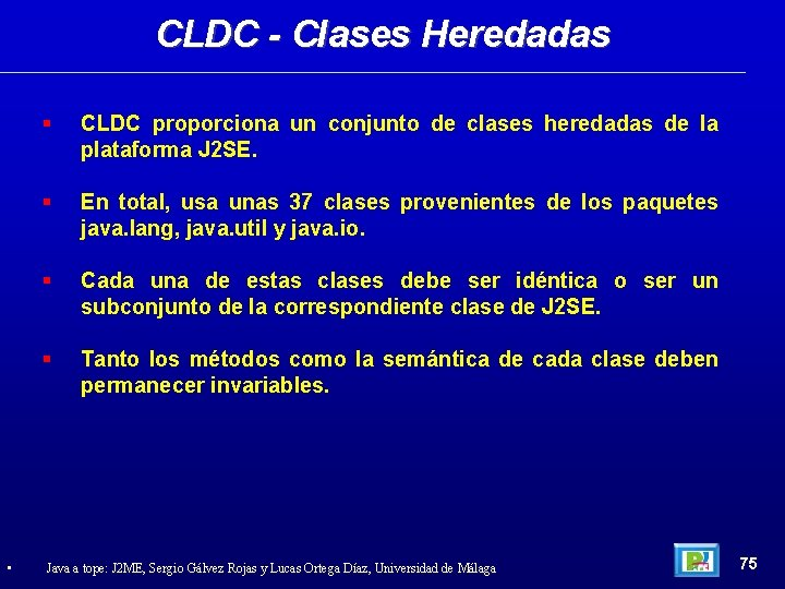 CLDC - Clases Heredadas • CLDC proporciona un conjunto de clases heredadas de la