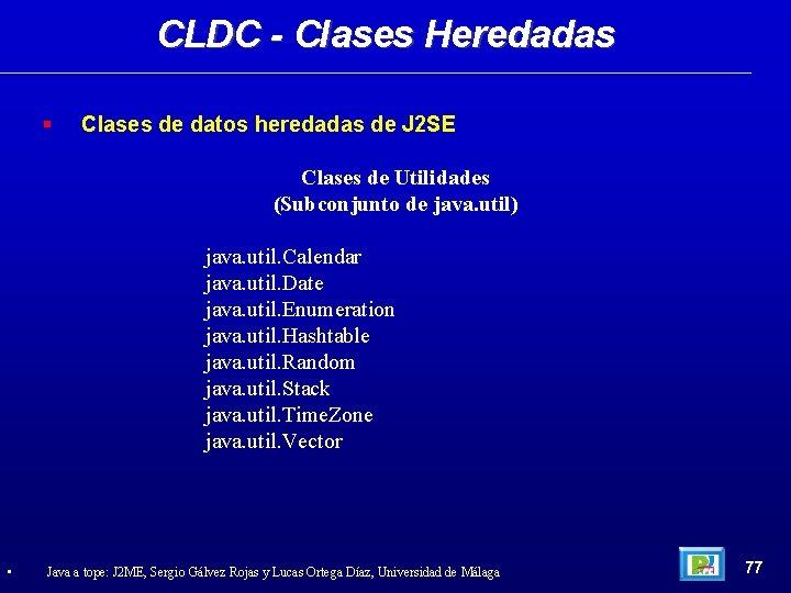 CLDC - Clases Heredadas Clases de datos heredadas de J 2 SE Clases de