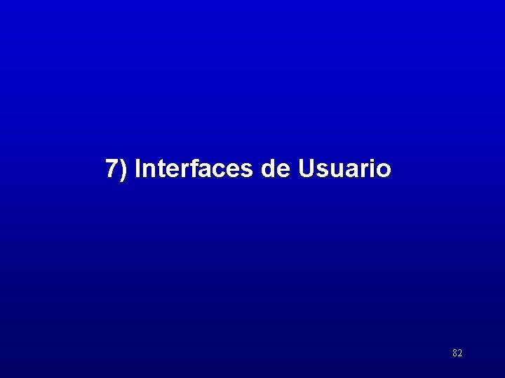 7) Interfaces de Usuario 82
